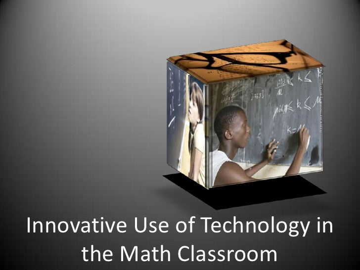 Innovative Use of Technology in the Math Classroom<br />