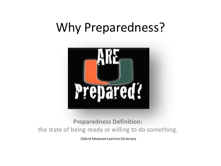Why Preparedness?<br />Preparedness Definition:  <br />the state of being ready or willing to do something.<br />Oxford Ad...