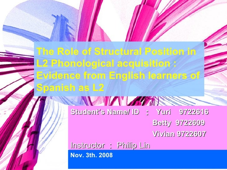 The Role of Structural Position in L2 Phonological acquisition : Evidence from English learners of Spanish as L2 Nov. 3th....