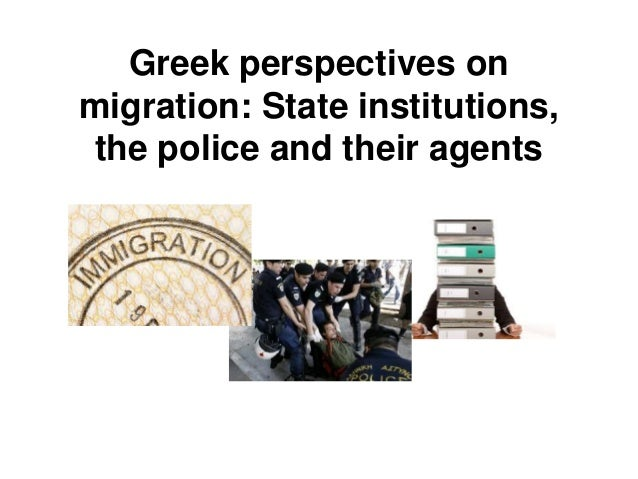 Greek perspectives on migration: State institutions, the police and their agents