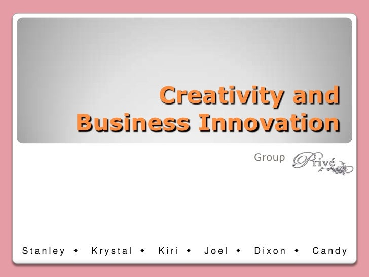 Creativity and Business Innovation<br />Group<br />Stanley  Krystal  Kiri  Joel  Dixon  Candy<br />
