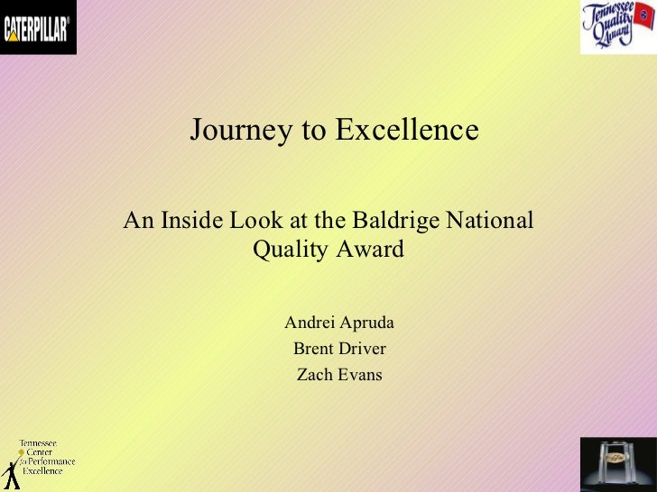 Journey to Excellence An Inside Look at the Baldrige National Quality Award Andrei Apruda Brent Driver Zach Evans