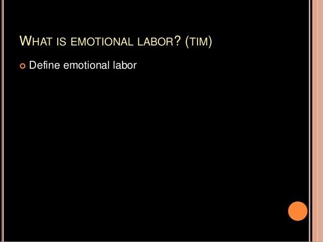 WHAT IS EMOTIONAL LABOR? (TIM)  Define emotional labor