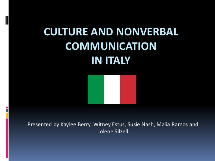Culture and Nonverbal communication in Italy<br />Presented by Kaylee Berry, WitneyEstus, Susie Nash, Malia Ramos and Jole...