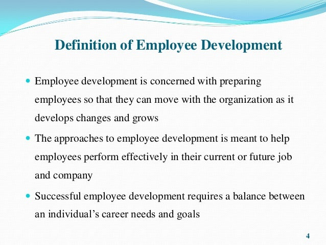four approaches to employee development Employee development requires you to approach everyday activity with the intention of learning from what is going on around you who is responsible for.