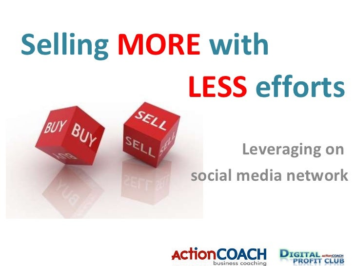 Selling  MORE  with Leveraging on  social media network LESS  efforts