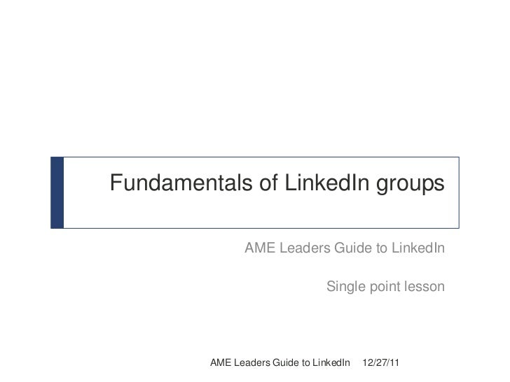 Fundamentals of LinkedIn groups                AME Leaders Guide to LinkedIn                                 Single point ...