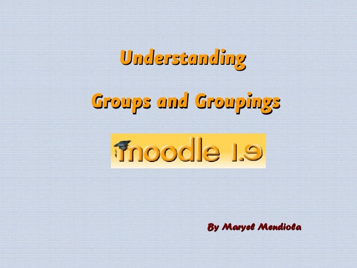 Understanding Groups and Groupings                 By Maryel Mendiola