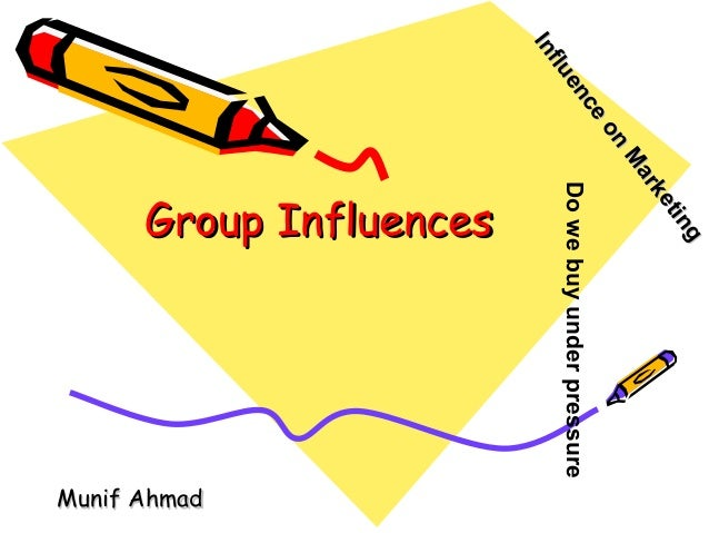 n on eo ce nc en ue fllu nf IIn  g ng tiin et ke rk ar Ma M  Munif Ahmad  Do we buy under pressure  Group Influences