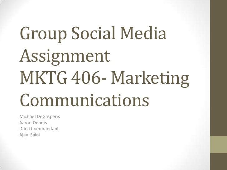Group Social MediaAssignmentMKTG 406- MarketingCommunicationsMichael DeGasperisAaron DennisDana CommandantAjay Saini