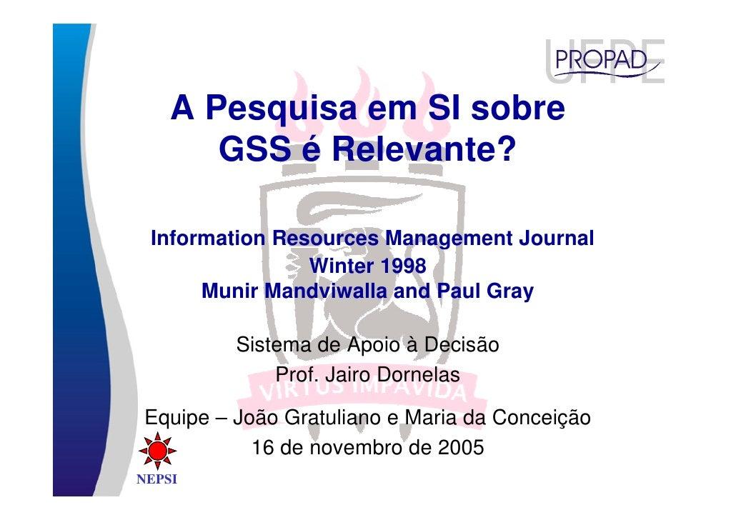A Pesquisa em SI sobre        GSS é Relevante?   Information Resources Management Journal                 Winter 1998     ...