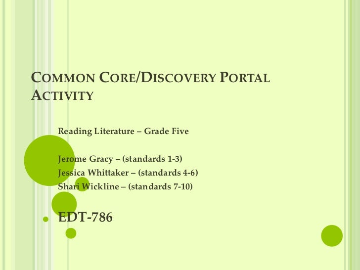COMMON CORE/DISCOVERY PORTALACTIVITY   Reading Literature – Grade Five   Jerome Gracy – (standards 1-3)   Jessica Whittake...