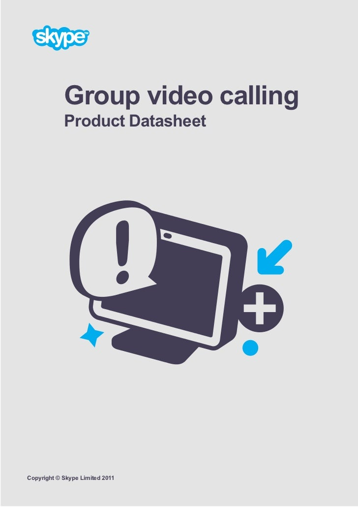 Group video calling            Product DatasheetCopyright © Skype Limited 2011