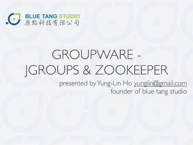 Groupware Zookeeper And Jgroups