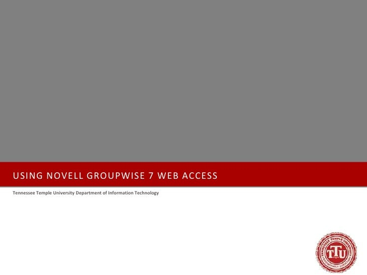 USING NOVELL GROUPWISE 7 WEB ACCESS Tennessee Temple University Department of Information Technology