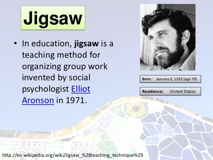 Jigsaw    • In education, jigsaw is a      teaching method for      organizing group work      invented by social         ...