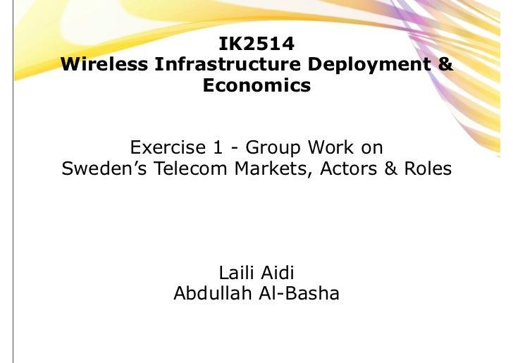 IK2514Wireless Infrastructure Deployment &              Economics      Exercise 1 - Group Work onSweden's Telecom Markets,...