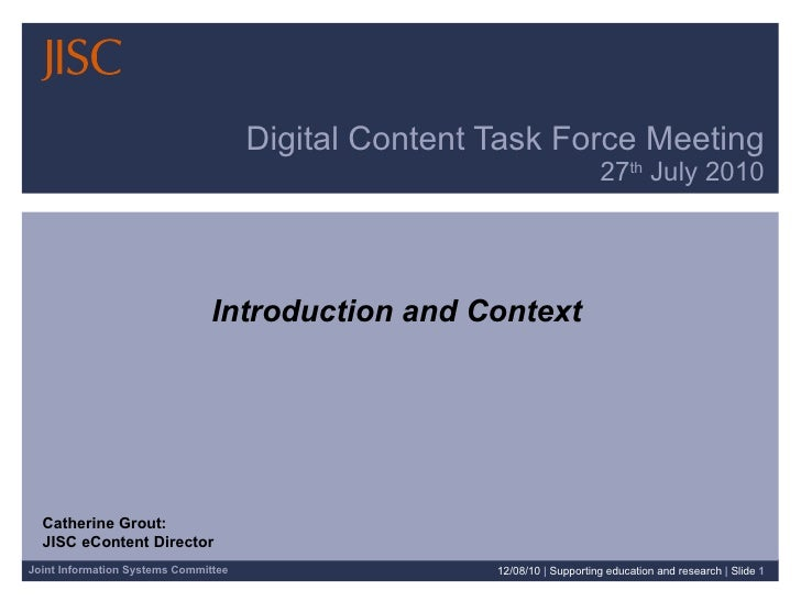 Digital Content Task Force Meeting 27 th  July 2010 Introduction and Context 12/08/10   |  Supporting education and resear...
