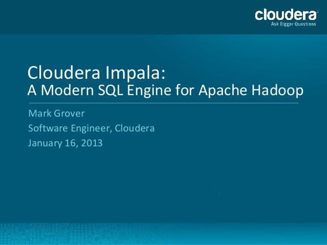 Jan 2013 HUG: Impala - Real-time Queries for Apache Hadoop