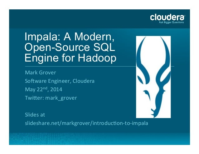 Impala: A Modern, Open-Source SQL Engine for Hadoop	    Mark	   Grover	    So+ware	   Engineer,	   Cloudera	    May	   22n...