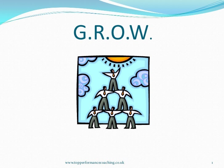 G.R.O.W.<br />www.topperformancecoaching.co.uk<br />1<br />