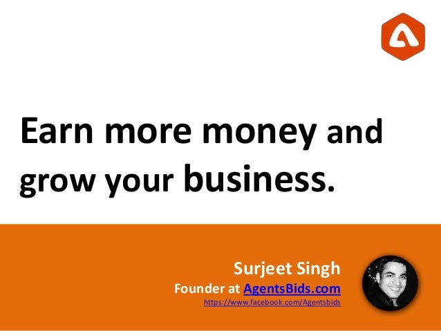 Earn more money andgrow your business.Surjeet SinghFounder at AgentsBids.comhttps://www.facebook.com/Agentsbids