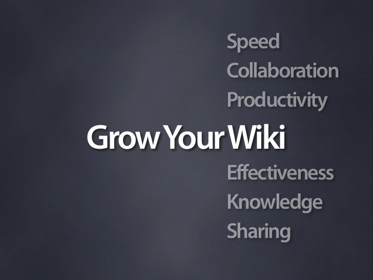 Speed          Collaboration          Productivity Grow Your Wiki          Effectiveness          Knowledge          Shari...