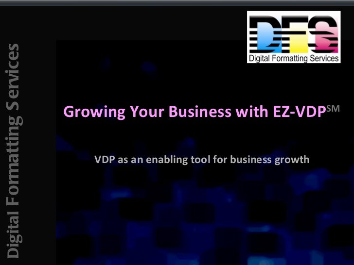 Growing Your Business with EZ-VDP SM VDP as an enabling tool for business growth
