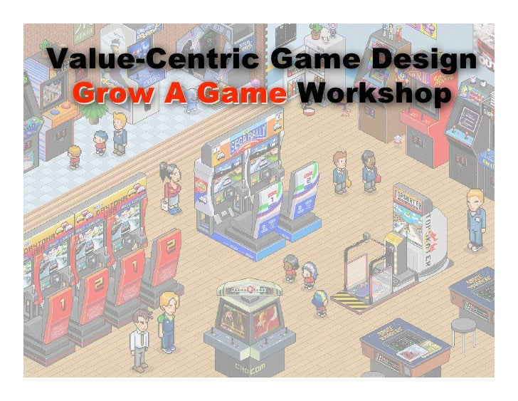 Value-Centric Game Design  Grow A Game Workshop