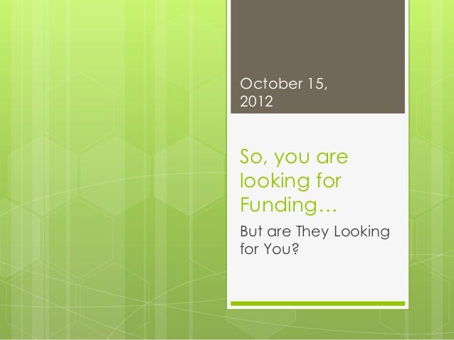 So, you are looking for Funding... But are They Looking for You?