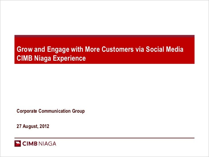 Grow and Engage with More Customers via Social MediaCIMB Niaga ExperienceCorporate Communication Group27 August, 2012