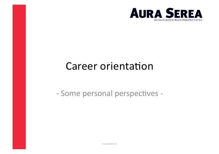Career orienta*on -‐ Some personal perspec*ves -‐