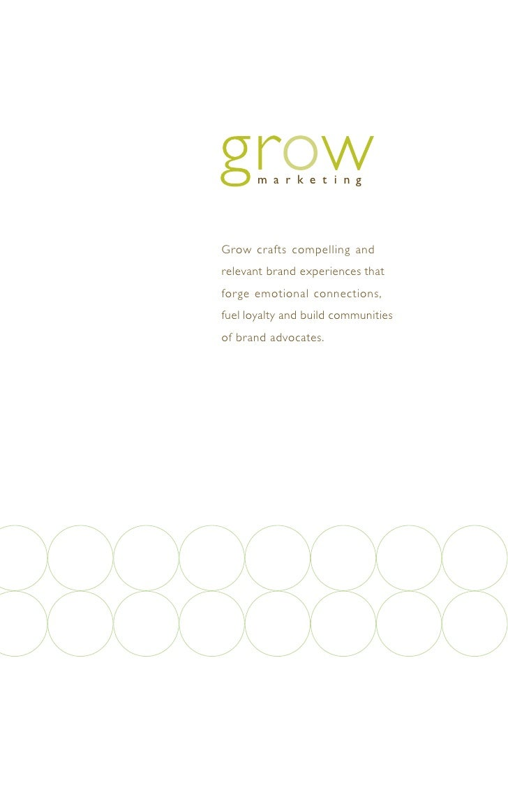 m a r k e t i n g     Grow crafts compelling and relevant brand experiences that forge emotional connections, fuel loyalty...