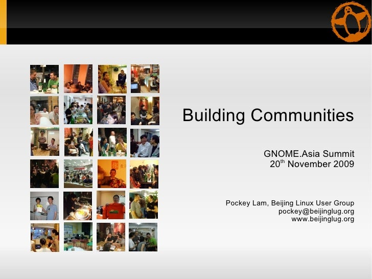 Building Communities GNOME.Asia Summit 20 th  November 2009 Pockey Lam, Beijing Linux User Group [email_address] www.beiji...