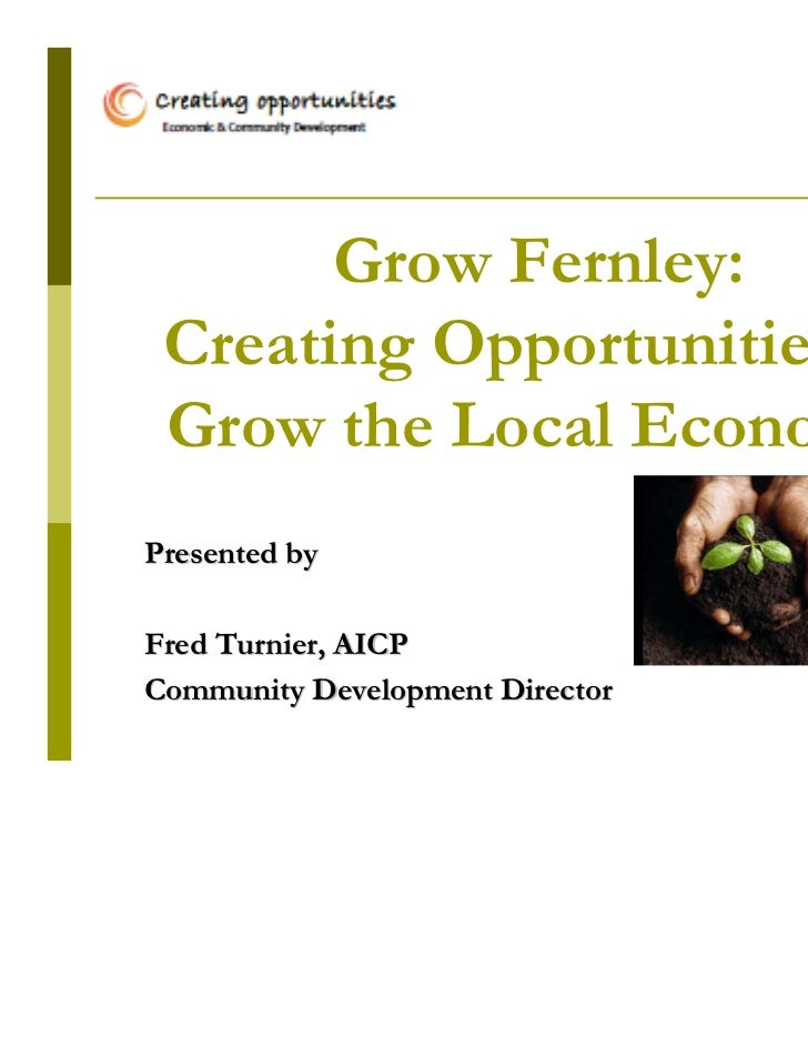 Grow Fernley: Creating Opportunities to Grow the Local EconomyPresented byFred Turnier, AICPCommunity Development Director...