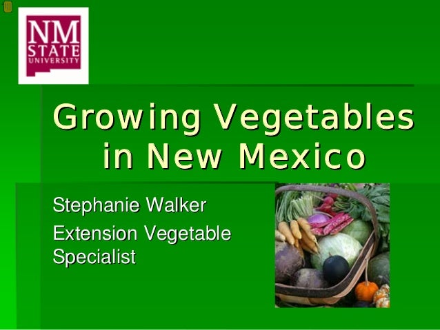 Growing Vegetables  in New MexicoStephanie WalkerExtension VegetableSpecialist
