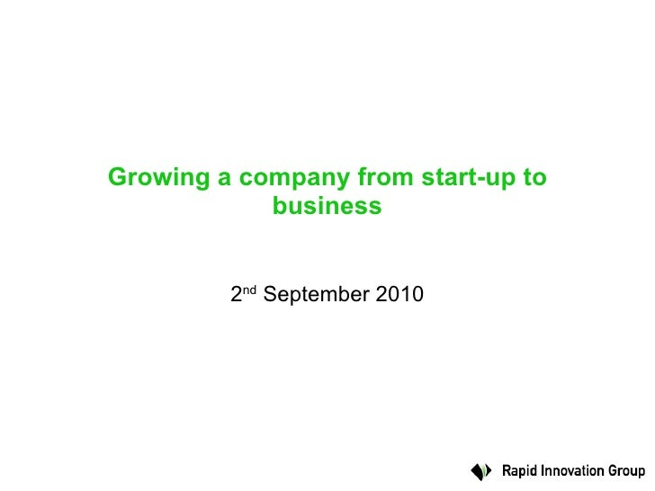 Growing a company from start-up to business 2 nd  September 2010