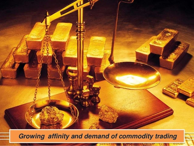 Growing affinity and demand of commodity trading