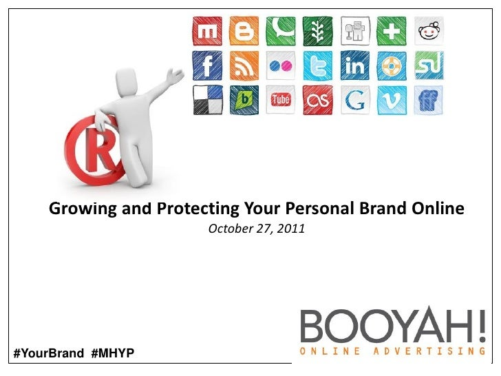 Growing and Protecting Your Personal Brand Online                      October 27, 2011#YourBrand #MHYP