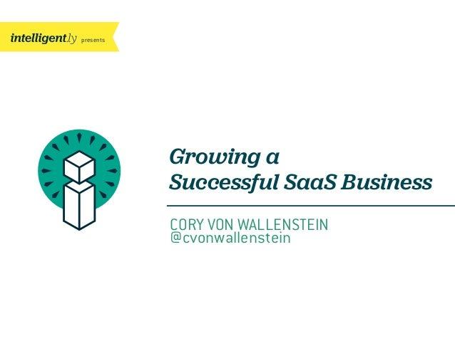 presentsCORY VON WALLENSTEIN@cvonwallensteinGrowing aSuccessful SaaS Business