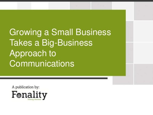 Growing a Small BusinessTakes a Big-BusinessApproach toCommunications