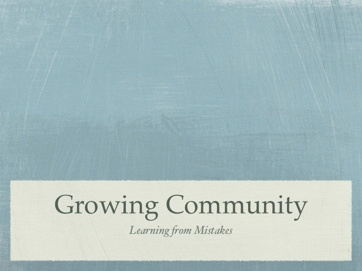 Growing Community     Learning !om Mistakes