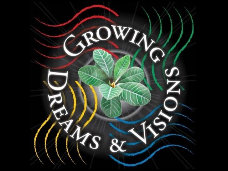 Growing Visions & Dreams