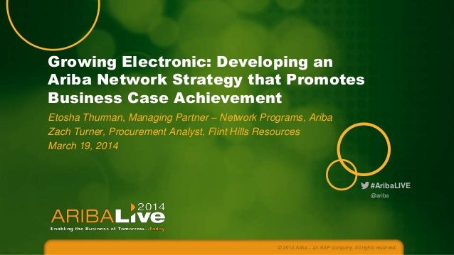 Growing Electronic: Developing an Ariba Network Strategy that Promotes Business Case Achievement Etosha Thurman, Managing ...