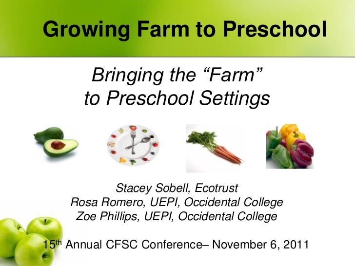 "Growing Farm to Preschool       Bringing the ""Farm""      to Preschool Settings            Stacey Sobell, Ecotrust    Rosa ..."
