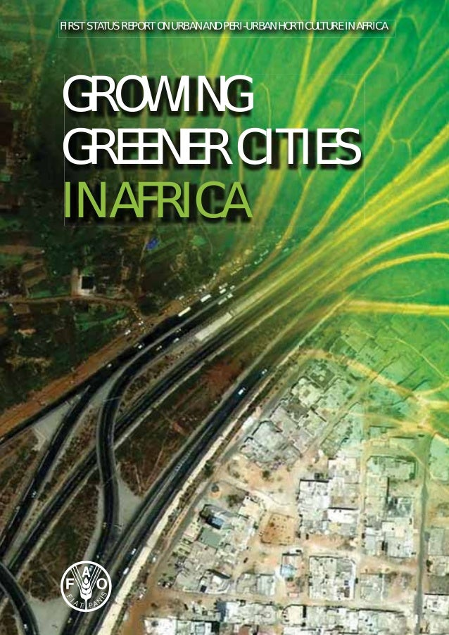 GROWING GREENER CITIES IN AFRICA FIRST STATUS REPORT ON URBAN AND PERI-URBAN HORTICULTURE IN AFRICA