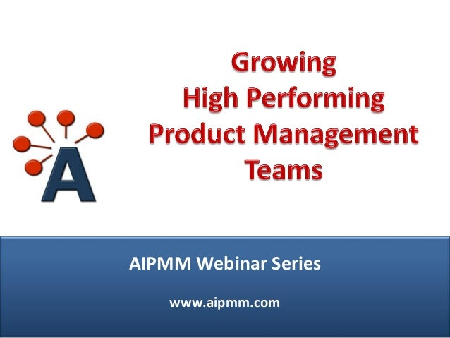 AIPMM Webcast: Growing High Performing Product Management Teams