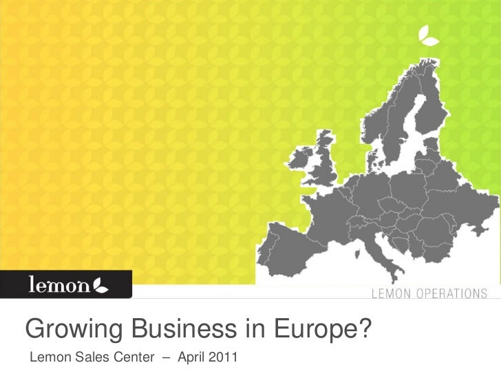 Growing Business in Europe?Lemon Sales Center – April 2011