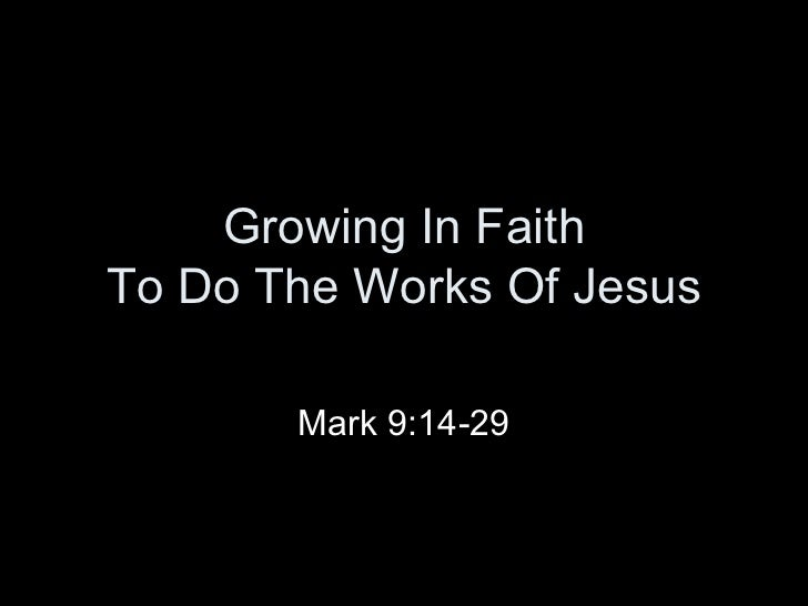 Growing In Faith To Do The Works Of Jesus Mark 9:14-29