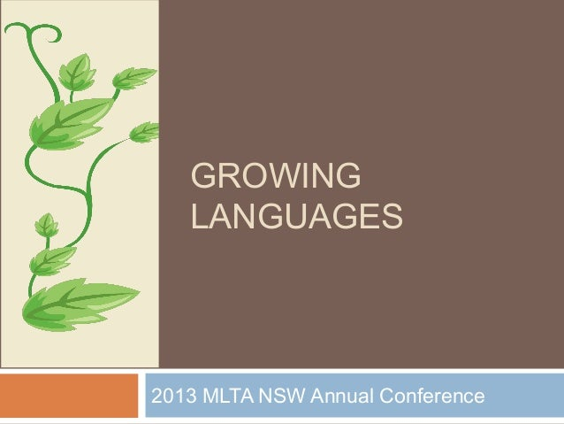 GROWING   LANGUAGES2013 MLTA NSW Annual Conference